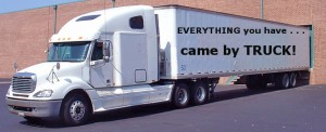 Everything you have came by truck